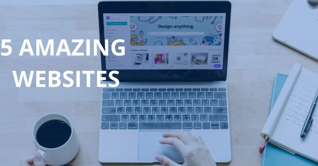 5 AMAZING WEBSITES