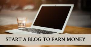 START A BLOG TO EARN MONEY